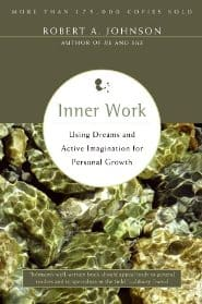 Robert A. Johnson Inner Work Using Dreams and Active Imagination for Personal Growth