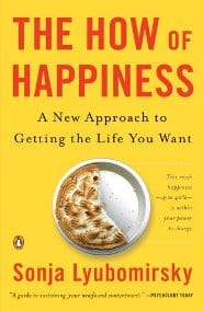 Sonja Lyubomirsky - The How of Happiness A New Approach to Getting the Life You Want