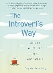 Sophia Dembling - The Introvert's Way Living a Quiet Life in a Noisy World