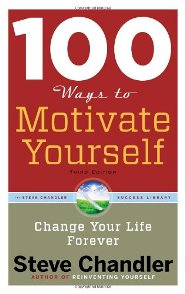 Steve Chandler - 100 Ways to Motivate Yourself