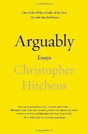 Christopher Hitchens - Arguably - Essays