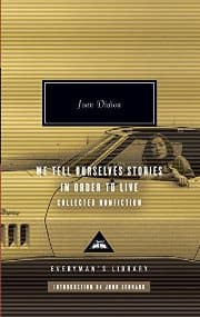 Joan Didion - We Tell Ourselves Stories in Order to Live
