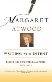 Margaret Atwood - Writing with Intent - Essays, Reviews, Personal Prose 1983-2005