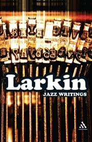 Philip Larkin - Jazz Writings, and other essays