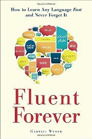 Gabriel Wyner – Fluent Forever, How to Learn Any Language Fast and Never Forget It