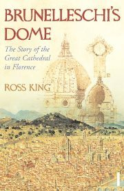 ross-king-brunelleschis-dome-the-story-of-the-great-cathedral-in-florence