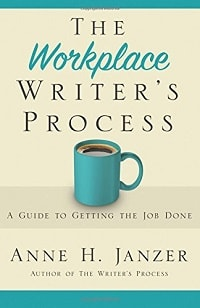 16. The Workplace Writer's Process A Guide to Getting the Job Done - Anne Janzer