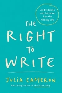 19. The Right to Write An Invitation and Initiation Into the Writing Life - Julia Cameron