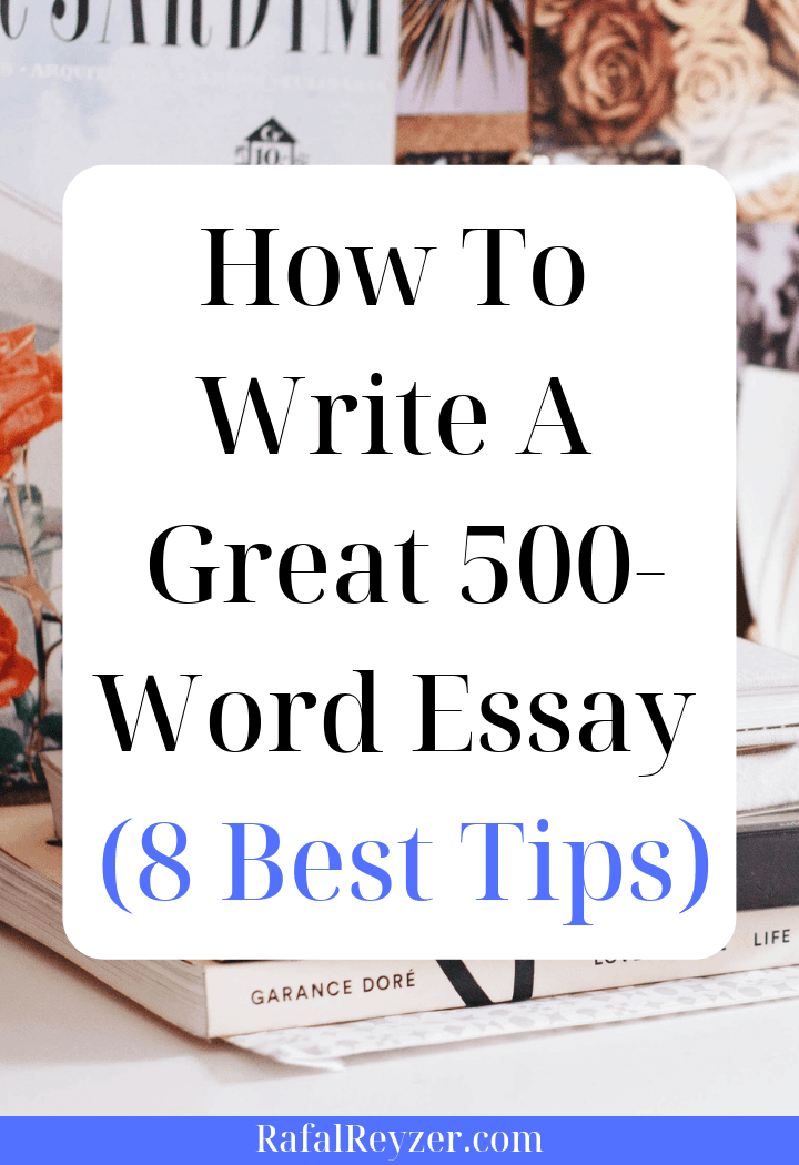 How To Write A Great 500-Word Essay (8 Best Tips)
